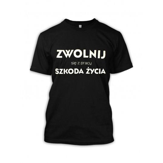 Koszulka - Zwolnij... szkoda życia (rozmiar XXL)