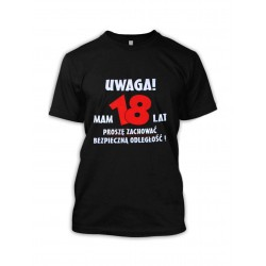 Koszulka - Uwaga! Mam 18 lat