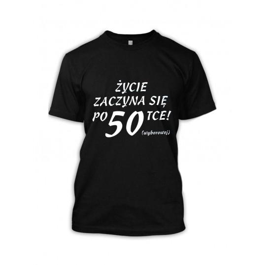 Koszulka - Życie zaczyna się po 50tce (wyborowej)